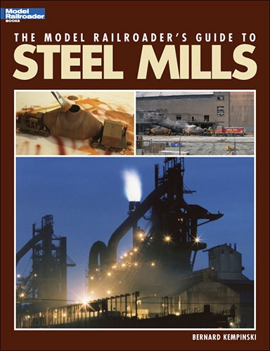 Model Railroader Series #12435 The Model Railroader Guide to Steel Mills