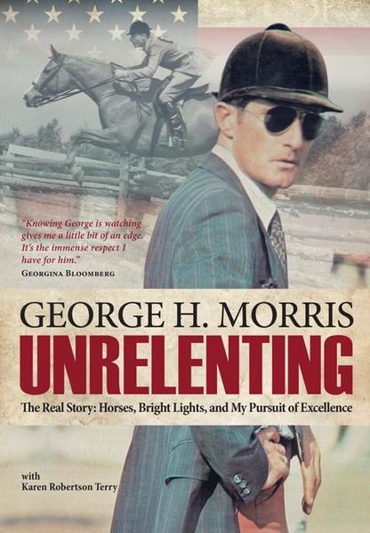 Unrelenting: George Morris Autobiography