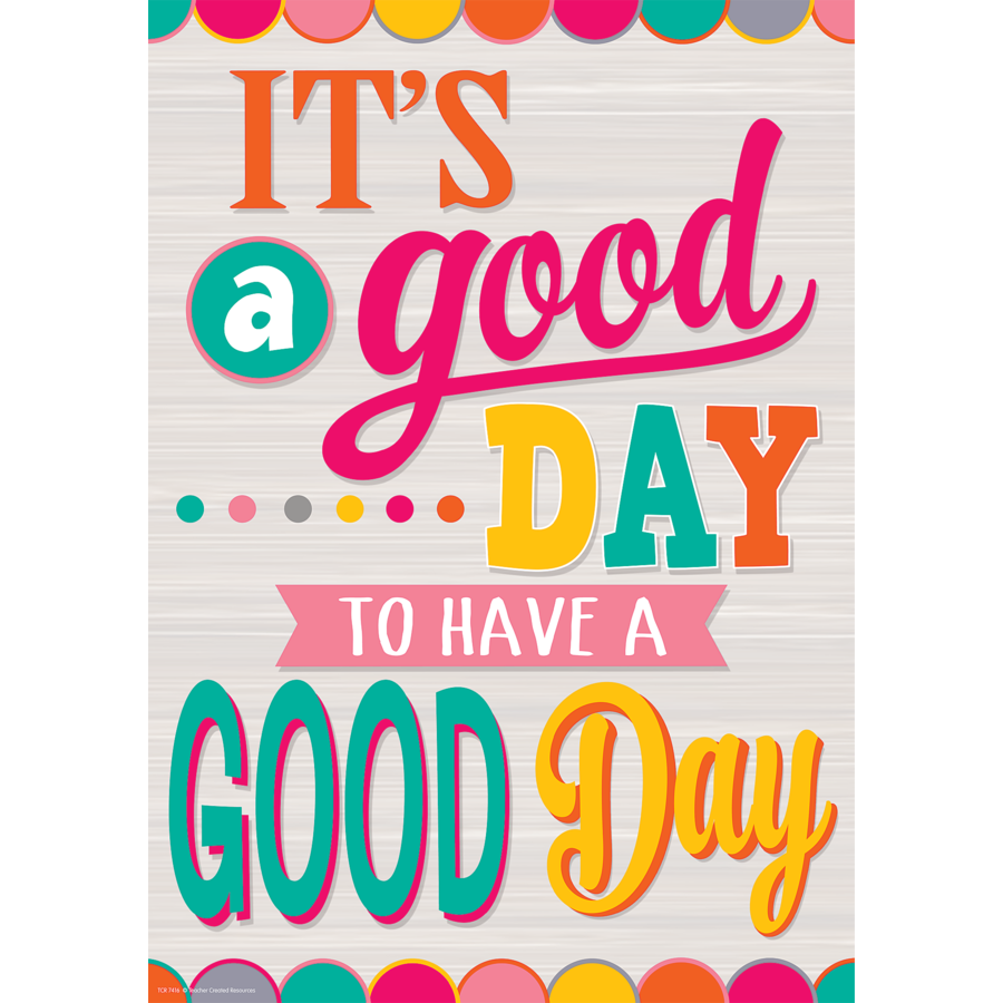 TCR 7416 IT'S A GOOD DAY TO HAVE A GOOD DAY POSITIVE POSTER