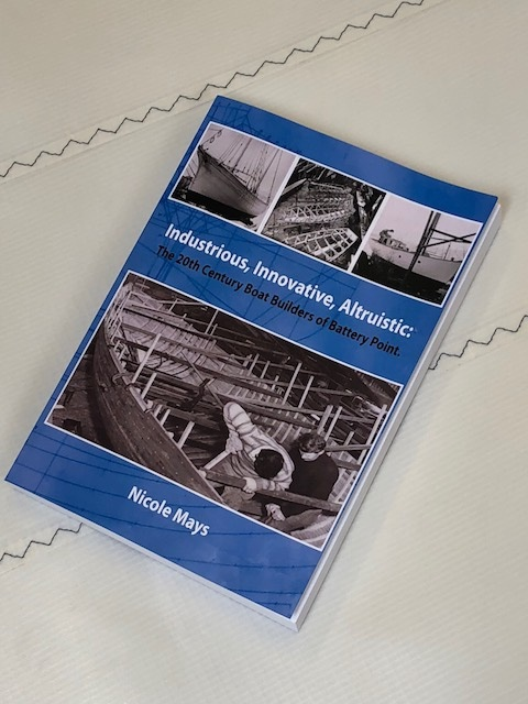 Industrious,Innovative,Altruistic the 20th Century Boat Builders of Battery Point Book